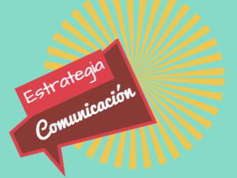 Guía básica para crear una Estrategia de Comunicación